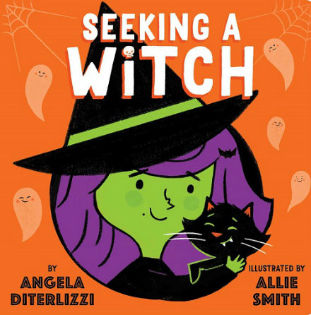 "A smiling with with green skin and purple hair holds a smiling black cat. The background is orange with smiling white ghosts and spiderwebs. Text: ""Seeking a Witch by Angela DiTerlizzi illustrated by Allie Smith."""
