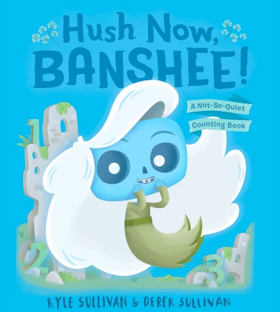 Hush Now, Banshee! A Not-So-Quiet Counting Book by Kyle Sullivan & Derek Sullivan monster kidlit children's book monsters book review