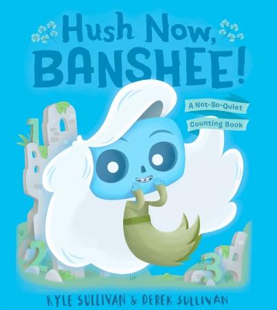 Hush Now, Banshee! A Not-So-Quiet Counting Book by Kyle Sullivan & Derek Sullivan monster kidlit children's book monsters book review