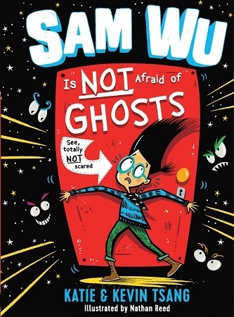 "A young boy with light skin, tall black hair, glasses, a blue shirt, and green pants holds a red door closed with a look of fear on his face. Eyes glare at him in the black background behind the door. Text: ""Sam Wu Is Not Afraid of Ghosts. See, totally NOT scared. Katie & Kevin Tsang. Illustrated by Nathan Reed."""