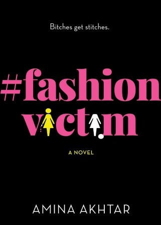 "Pink letters on a black background read #FashionVictim. The two I's in the word ""Victim"" are stylized to look like a woman holding a knife and a woman with her head cut off. Text: ""Bitches get stitches. #FashionVictim: A Novel. Amina Akhtar."""
