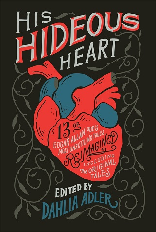 "A red illustrated heart set against a black background surrounded by grey filigree. Inside the heart is the text of the book's subtitle. Text: ""His Hideous Heart: 13 of Edgar Allan Poe's Most Unsettling Tales Reimagined, including the original tales. Edited by Dahlia Adler."""