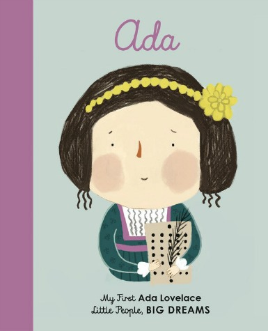 "A white girl with brown hair and a green and purple dress holds a piece of early computing equipment against a bluish-grey background. Text: ""Ada. My First Ada Lovelace. Little People Big Dreams."""