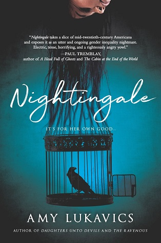 "A girl with long straight black hair hangs her head upside down. Her hair melds into the bars of a black birdcage, which holds a nightingale, set against a blue background. Text: ""Nightingale. It's for her own good. Amy Lukavics, Author of Daughters Unto Devils and The Ravenous."""