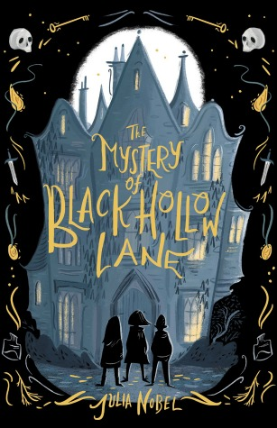 "Three children stand silhouetted in black in front of a grey castle. A black border features skulls, keys, daggers, and medallions in gold. Text: ""The Mystery of Black Hollow Lane. Julia Nobel."""