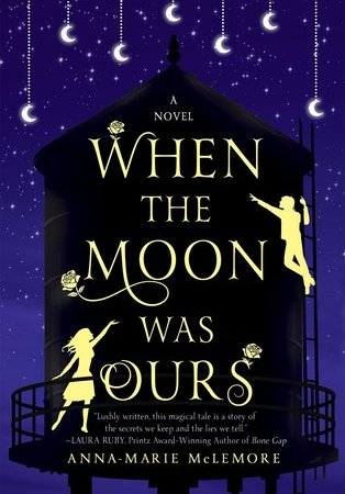 "Yellow silhouettes of a boy and a girl on opposite sides of a black water tower reach toward each other. White stars and moons on strings hang in the sky against a purple background. Text: ""A Novel: When the Moon Was Ours. Anna-Marie McLemore."""