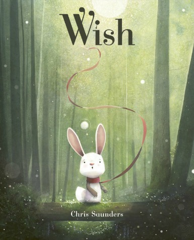"A white rabbit wearing a red scarf stands on a log in a green forest and watches white balls of light float upwards. Text: ""Wish. Chris Saunders."""
