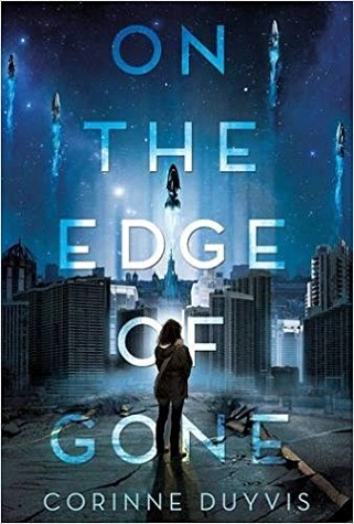 "A young woman looks at a ruined cityscape as spaceships depart Earth. Text: ""On the Edge of Gone. Corinne Duyvis."""