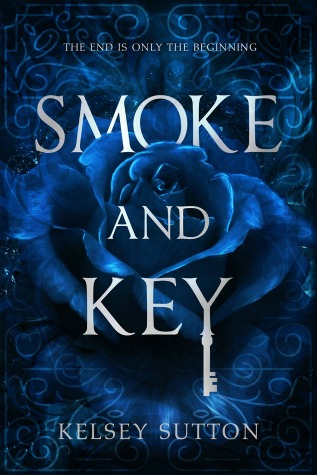 "A shadowy blue rose set against a black background with blue symbols and tendrils surrounding it. Text: ""The end is only the beginning. Smoke and Key. Kelsey Sutton."" The Y in the word ""Key"" is stylized to look like a key."