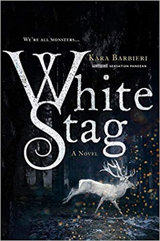"Cover for White Stag. A mystical white stag runs through a black forest. White text on black background: ""We're all monsters...White Stag, a novel. Kara Barbieri, Wattpad sensation Pandean."""