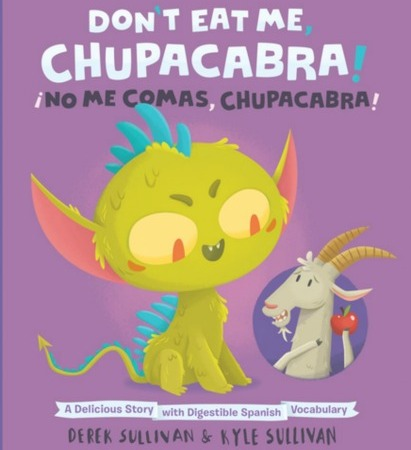 A green chupacabra looks hungrily at a brownish-grey goat, who holds up a red apple to try to keep the chupacabra from eating him. The background is light purple. Text: Don't Eat Me, Chupacabra! ¡No Me Comas, Chupacabra! A Delicious Story with Digestible Spanish Vocabulary. Derek Sullivan & Kyle Sullivan.