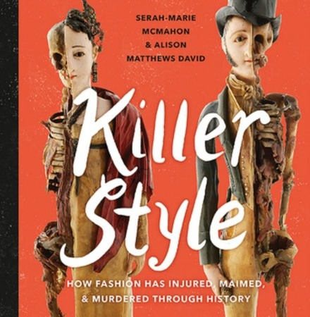 "Two figurines stand against a burnt orange background. Half of their bodies show pale skin and old-fashioned clothing; the other half show decomposing organs and bones. Text: ""Serah-Marie McMahon & Alison Matthews David. Killer Style: How Fashion Has Injured, Maimed, & Murdered Through History."""