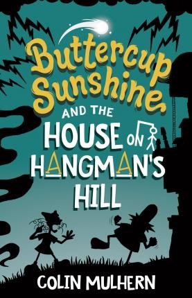 "Image: A girl and a man are silhouetted in black against a green background with a white meteor shining above them. Text: ""Buttercup Sunshine and the House on Hangman's Hill. Colin Mulhern."""