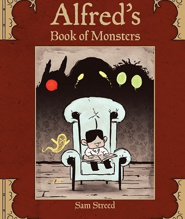 "Image: A young boy with light skin and black hair sits in an armchair reading a book. Black shadows loom behind him with glowing colorful eyes. Text: ""Alfred's Book of Monsters. Sam Streed."""