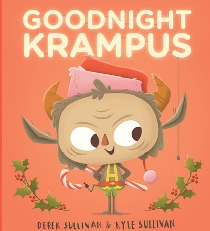 Image: Krampus wears a Santa hat and holds a candy cane behind him against a reddish-orange background with holly sprigs on either side. Text: Goodnight Krampus. Derek Sullivan & Kyle Sullivan.""