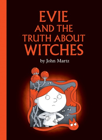 Image: Book cover with a black background and bright orange spine. A young girl with puffy orange hair looks around in fright as unusual plants, bugs, and snakes surround her. Text: Evie and the Truth about Witches by John Martz.