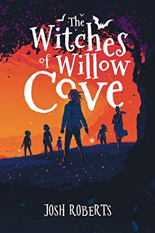 "Image: Six teenage girls hold wands and face the viewer in silhouette with an orange-pink sunset sky behind them. Text: ""The Witches of Willow Cove. Josh Roberts."""
