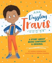 A young boy with light brown skin and curly dark brown hair wears a blue suit, yellow suspenders, and orange pants. His hands are on his hips and he smirks confidently yet kindly. The background is yellow with colorful stars and dots. Text: Dazzling Travis: A Story About Being Confident & Original. By Hannah Carmona Dias. Illustrated by Brenda Figueroa.