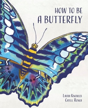 A brightly colored butterfly opens its wings against an off-white background. Text: How to Be a Butterfly. Laura Knowles. Catell Ronca.