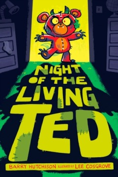 "Image: A red teddy bear with horns, fangs, claws, and glowing yellow eyes shambles into a door frame. Text: ""Night of the Living Ted. Barry Hutchison. Illustrated by Lee Cosgrove."""