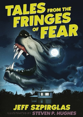 "Image: A small house sits in the woods at night. A full moon shines above, forming the eye of a howling wolf with large fangs. The wolf's fur fades into the clouds above the house. Text: ""Tales from the Fringes of Fear. Jeff Szpirglas. Illustrated by Steven P. Hughes."""