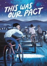 Image: A group of boys ride their bicycles away from the viewer, down a winding road alongside a river with lanterns floating in it. The boy in the foreground looks over his shoulder at the viewer. Text: This Was Our Pact. Ryan Andrews.