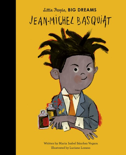 "Image: A young boy with brown skin and black locs faces the camera with a smile. He wears a jacket and tie with paint splatters on the lapel. Two spray cans sit next to him. Text: ""Little People, BIG DREAMS. Jean-Michel Basquiat. Written by Maria Isabel Sánchez Vegara. Illustrated by Luciano Lozano."""