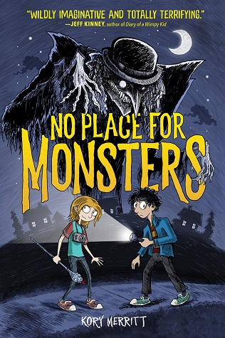 "Image: Two kids, one holding a flashlight and one holding a scepter, walk down a dark suburban sidewalk with wide eyes. A tall, gangly figure with white eyes and sharp teeth looms over them, grinning. Text: ""No Place for Monsters. Kory Merritt."""
