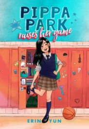 "Image: A Korean-American girl with long black hair wears a school uniform and stands in front of an open locker with a basketball on the floor next to her. Text: ""Pippa Park Raises Her Game. Erin Yun."""