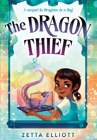 "Image: A young girl with brown skin and brown hair looks over her shoulder and smiles at the viewer. She holds a birdcage with a small purple dragon in it. Text: ""The Dragon Thief. A sequel to Dragons in a Bag. Zetta Elliott."""