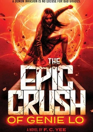 "Image: A girl with long dark hair and a school uniform kneels and punches the ground. A red and orange ball of fire glows behind her as rocks fly up from her fists. Text: ""A demon invasion is no excuse for bad grades. The Epic Crush of Genie Lo. A novel by F. C. Yee."""