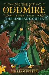 "Image: A girl with long brown hair and a blue dress stands with her hands on her hips as a grizzly bear roars next to her and a large figure made of wood stares down at her. Text: ""The Oddmire, Book Two: The Unready Queen. William Ritter."""