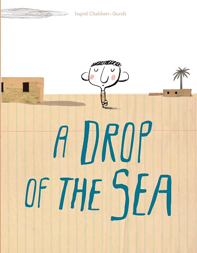 "Image: A young boy stands in a desert with two buildings and a palm tree far behind him. The ground is a sheet of college-ruled notebook paper. Text: ""Ingrid Chabbert. Guridi. A Drop of the Sea."""