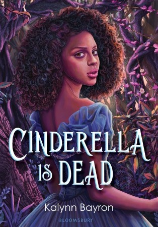 "A girl with brown skin and curly brown hair looks over her shoulder at the viewer. She wears a blue ball gown and stands in front of a dense forest. Text: ""Cinderella Is Dead. Kalynn Bayron. Bloomsbury."""