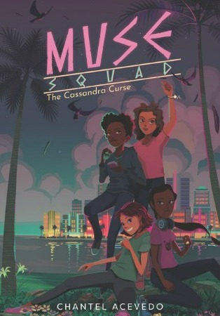"Image: Four girls, two with dark brown skin and black hair and two with light brown skin and brown hair, strike a heroic pose in front of the Miami cityscape at night. Text: ""Muse Squad: The Cassandra Curse. Chantel Acevedo."""