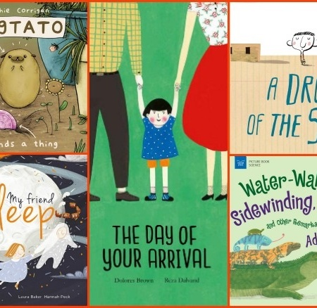 Image: A collage with an orange background shows the covers of five books: Pugtato Finds a Thing; My Friend Sleep; The Day of Your Arrival; A Drop of the Sea; and Water-Walking, Sidewinding, and Other Remarkable Reptile Adaptations.