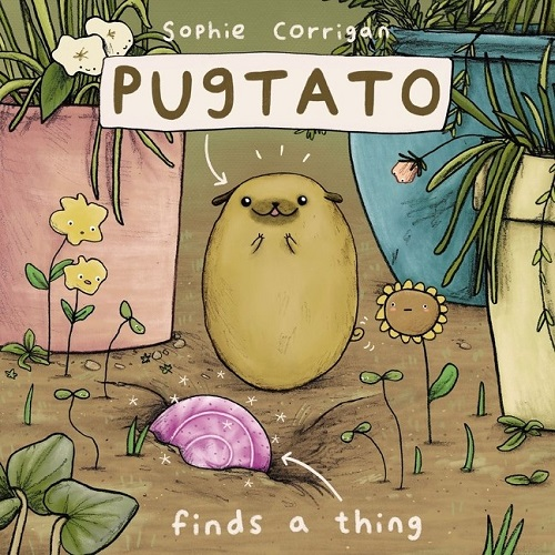 "Image: A pug with a round, potato-like body looks excitedly at a round purple object in the ground in front of him. Wildflowers look on curiously. Text: ""Sophie Corrigan. Pugtato Finds a Thing."""