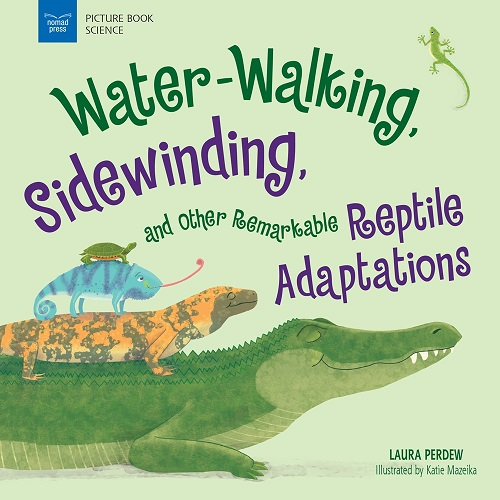 "Image: A turtle, iguana, gila lizard, and alligator are stacked on top of each other, smiling. Text: ""Picture Book Science. Water-Walking, Sidewinding, and Other Remarkable Reptile Adaptations. Laura Perdew. Illustrated by Katie Mazeika."""